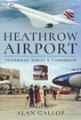Heathrow Airport : Yesterday, Today