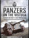 Panzers on the Vistula : Retreat and Rout in East Prussia 1945
