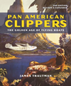Pan American Clippers: The Golden Age of Flying Boats - Revised 2nd Edition