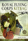 Royal Flying Corps Kitbag: Aircrew Uniforms and Equipment from the War Over the Western Front in WWI