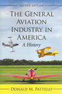 The General Aviation Industry in America - A History (Second Edition)