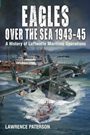 Eagles over the Sea 1943-45: A Histo