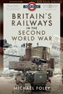 Britain''s Railways in the Second Wo